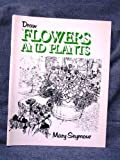 Draw Flowers and Plants, Mary Seymour, 0800845811
