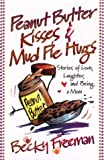 Peanut Butter Kisses and Mudpie Hugs, Becky Freeman, 0736902406