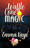 Waffle Cone Magic (One Scoop or Two) eBook: Kaye, Emma: Kindle Store