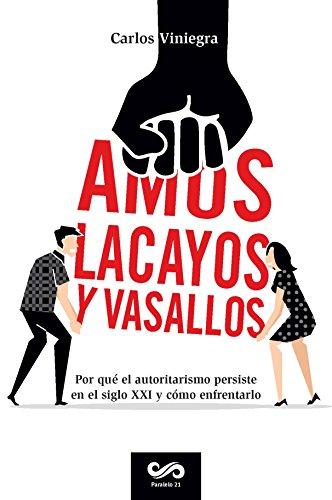 Amos Lacayos Y Vasallos Por Qu El Autoritarismo Persiste En El