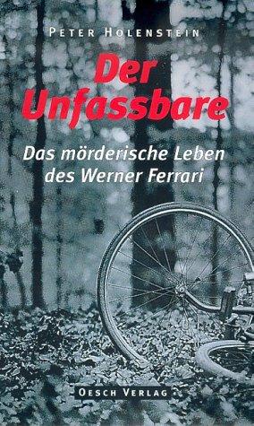 Der Unfassbare: Das mörderische Leben des Werner Ferrari