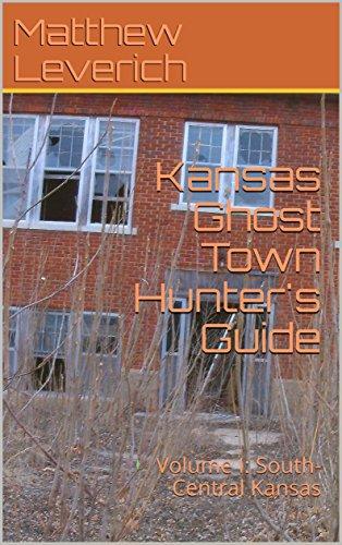 Kansas Ghost Town Hunter's Guide: Volume I: South-Central Kansas