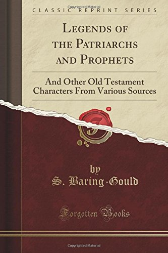 Legends of the Patriarchs and Prophets: And Other Old Testament Characters From Various Sources (Classic Reprint) pdf