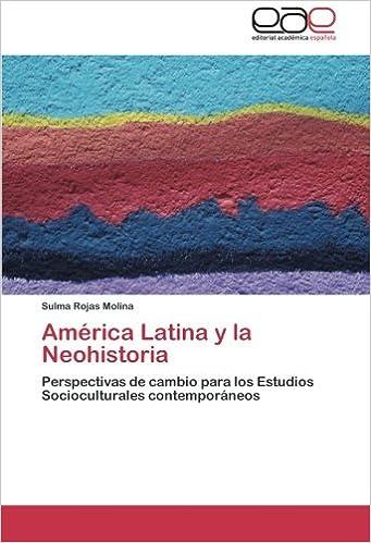 América Latina y la Neohistoria: Perspectivas de cambio para los Estudios Socioculturales contemporáneos: Amazon.es: Rojas Molina, Sulma: Libros