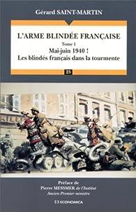 L'arme blindée française tome 1 Mai-juin 1940 : Les blindés français dans la tourmente par Gérard Saint-Martin