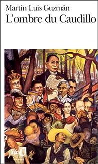 L'Ombre du Caudillo par Martín Luis Guzmán