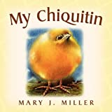 My Chiquitin, Mary J. Miller, 1450050999