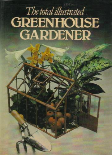 The Total Illustrated Greenhouse Gardener