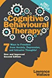 img - for Cognitive Behavioural Therapy: 7 Ways to Freedom from Anxiety, Depression, and Intrusive Thoughts (Happiness is a trainable, attainable skill!) book / textbook / text book