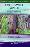 img - for Cool, Sweet Water - Selected Stories (Pakistan Writers Series) by Mastur Khadija (1999-01-01) Paperback book / textbook / text book