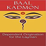 Dependent Origination for the Layman: Baal on Buddhism, Book 1 | Baal Kadmon