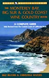 The Monterey Bay, Big Sur and Gold Coast Wine Country Book, Christina Waters and Buz Bezore, 0936399996