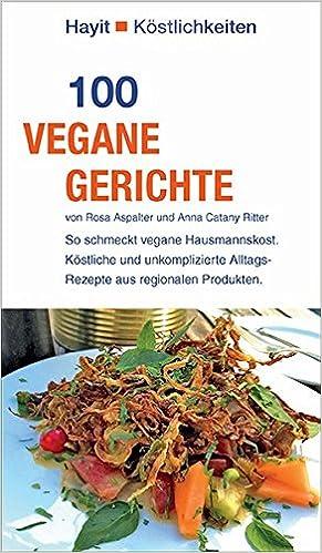 100 vegane Gerichte: So schmeckt vegane Hausmannskost. Köstliche und ...