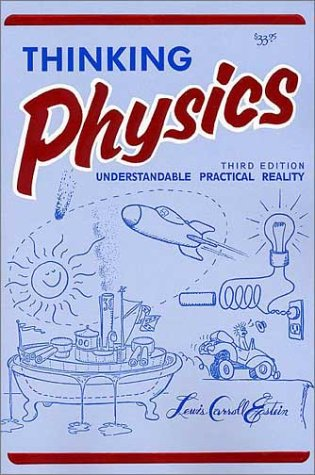 Thinking Physics: Understandable Practical Reality by Insight Press, San Francisco, CA