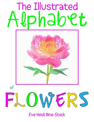 (The Illustrated Alphabet of Flowers (Eve Heidi's Alphabet)