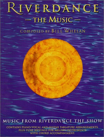 Riverdance: The Music- Music from Riverdance the Show, Contains Piano / Vocal and Guitar Tablature Arrangements, Plus Tune Settings for Melody Instruments with Chord Accompaniment