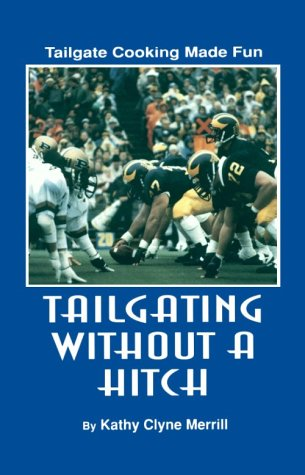Tailgating without a Hitch - Tailgate Cooking Made Fun by Kathy Clyne Merrill