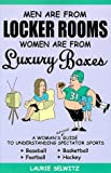 Men Are from Locker Rooms, Women Are from Luxury Boxes, Laurie Selwitz, 0966762797