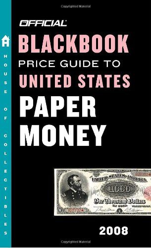The Official Blackbook Price Guide to U.S. Paper Money 2008, 40th Edition (OFFICIAL BLACKBOOK PRICE GUIDE TO UNITED STATES PAPER MONEY)