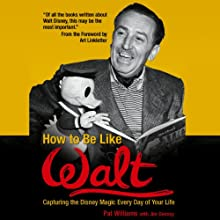 How to Be Like Walt: Capturing the Disney Magic Every Day of Your Life Audiobook by Jim Denney, Pat Williams Narrated by Paul Christy