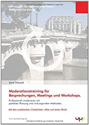 Moderationstraining.: Professionell moderieren mit perfekter Planung und wirkungsvollen Methoden. Kernwissen für Seminar und Praxis.