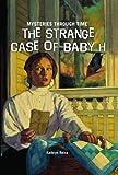 The Strange Case of Baby H, Kathryn Reiss, 1607544237