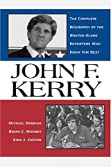 John F. Kerry: The Complete Biography By The Boston Globe Reporters Who Know Him Best Hardcover