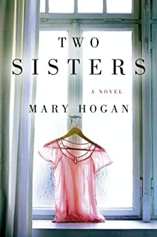 Two Sisters: A Novel by [Hogan, Mary]
