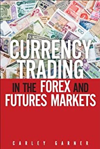 Currency Trading in the Forex and Futures Markets by Garner Carley (2012-01-29) Hardcover