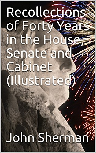 Recollections of Forty Years in the House, Senate and Cabinet (Illustrated)
