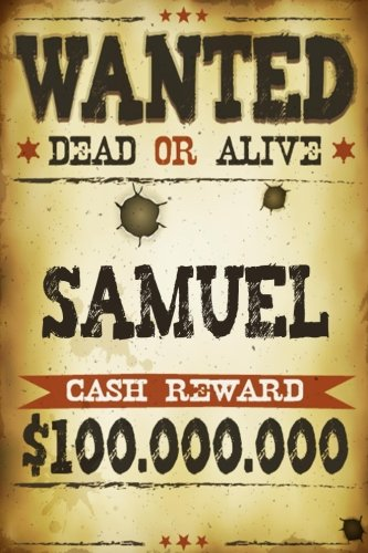 Samuel Wanted Dead Or Alive Cash Reward $100,000,000: Western Themed Personalized Name Journal Notebook For Boys