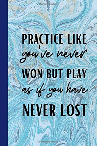 Practice Like You've Never Won But Play As If You Have Never Lost: Motivational Notebook For All Volleyball Players por Owthorne Notebooks