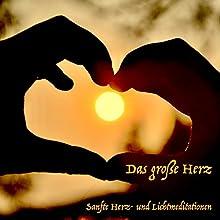 Das große Herz: Sanfte Herz- und Lichtmeditationen Hörbuch von Yella A. Deeken Gesprochen von:  div.