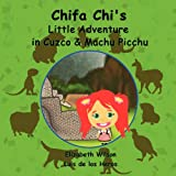 Chifa Chi's Little Adventure in Cuzco and MacHu Picchu, Elizabeth Wilson and Luis de los Heros, 1105201260