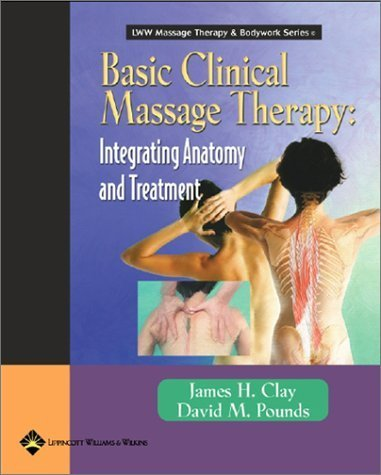Basic Massage Therapy (Basic Clinical Massage Therapy: Integrating Anatomy and Treatment (Lww Massage Therapy & Bodywork Series) by Clay, James H., Pounds, David M. (2002) Paperback)
