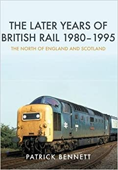 The Later Years of British Rail 1980-1995: The North of England and Scotland