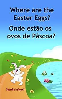 Children's book Portuguese: Where are the Easter Eggs. Onde estão os ovos de Páscoa: Um livro