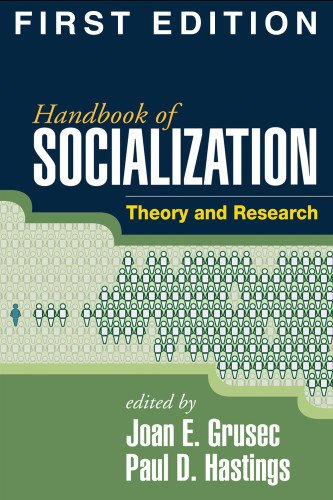 Handbook of Socialization, First Edition: Theory and...