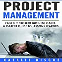 Project Management: Failed IT Project Business Cases: A Career Guide to Lessons Learned Audiobook by Natalie Disque Narrated by Paula Slade