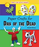 Paper Crafts for Day of the Dead (Paper Craft Fun for Holidays)