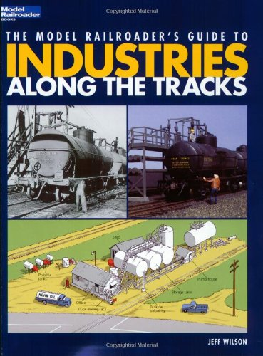 The Model Railroader's Guide to Industries Along the Tracks (Model Railroader Books) by Kalmbach