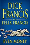 Even Money, Dick Francis and Felix Francis, 0399155910