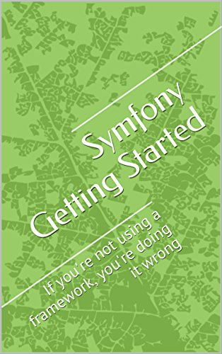 Symfony Getting Started: If you're not using a framework, you're doing it wrong (Learning Symfony Book 1)