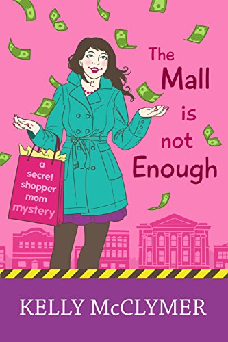 The Mall is Not Enough (Secret Shopper Mom Mystery Book 3) by [McClymer, Kelly]