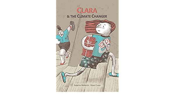 Clara & The Climate Changer - Kindle edition by Katarina Wallentin, Roser Cusso. Children Kindle eBooks @ Amazon.com.