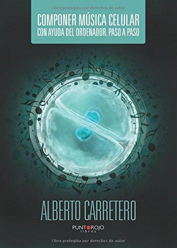 Componer música celular con ayuda del ordenador. Paso a paso Tapa blanda – 9 oct 2014 Alberto Carretero Aguado Punto Rojo Libros S.L. 8416274479