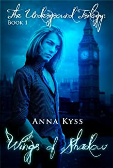 Wings of Shadow (The Underground Trilogy Book 1) by [Kyss, Anna]
