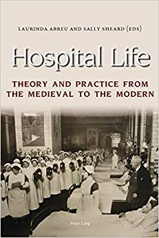 Book Hospital Life: Theory and Practice from the Medieval to the Modern