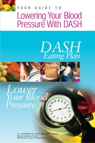 Blood Pressure Guide (Your Guide to Lowering Your Blood Pressure with DASH: DASH Eating Plan)