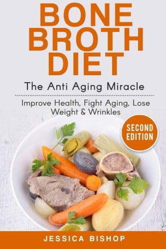 51YBtLFR4TL - Bone Broth: The Anti Aging Miracle - Improve Health, Fight Aging, Lose Weight & Wrinkles